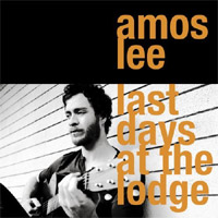 Amos Lee – Last Day At The Lodge