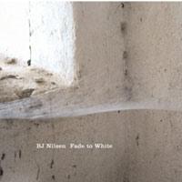 BJ Nilsen - Fade to White