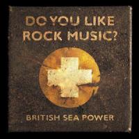 British Sea Power – Do You Like Rock Music?