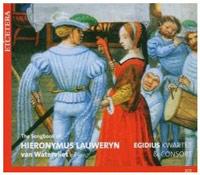 Egidius Kwartet & Consort – The Songbook of Hieronymus Lauweryn van Watervliet