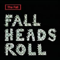 The Fall – Fall Heads Roll