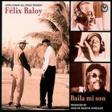 Afro-Cuban All Stars Present Felix Baloy - Baila Mi Son