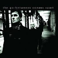 The Go-Betweens – Oceans Apart