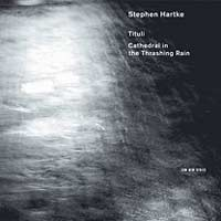 Stephen Hartke – Tituli / Cathedral in the smashin