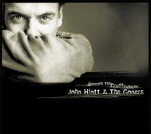 JOHN HIATT & THE GONERS - Beneath This Gruff Exter