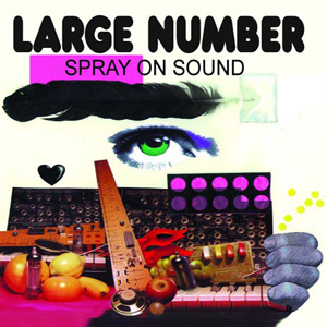 Large Number – Spray On Sound