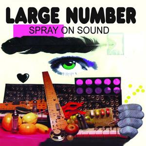 Large Number – Spray On Sound