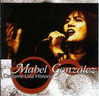 Mabel Gonzalez – Contame Una Historia