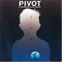 Pivot - O Soundtrack My Heart