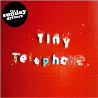 The Sunday Drivers - Tiny Telephones