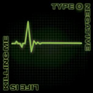 Type O Negative – Life is killing me